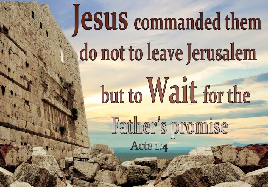 Acts 1-4 Do Not Leave Jerusalem But Wait